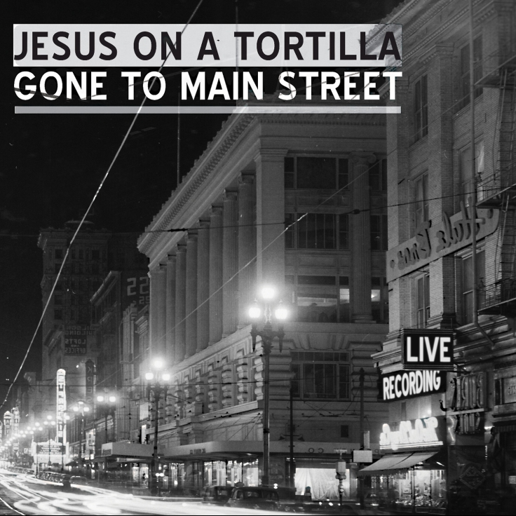 Jesus on a Tortilla - Gone To Main Street