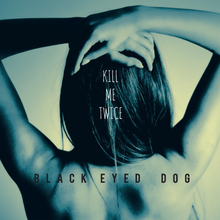 black_eyed_dog_kill_me_twice